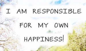 I am responsible for my own happiness