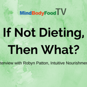 If Not Dieting, Then What? Life After Diets Interview with Robyn Patton