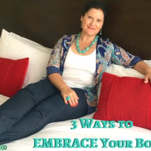 3 Steps to Embrace Your Body Now